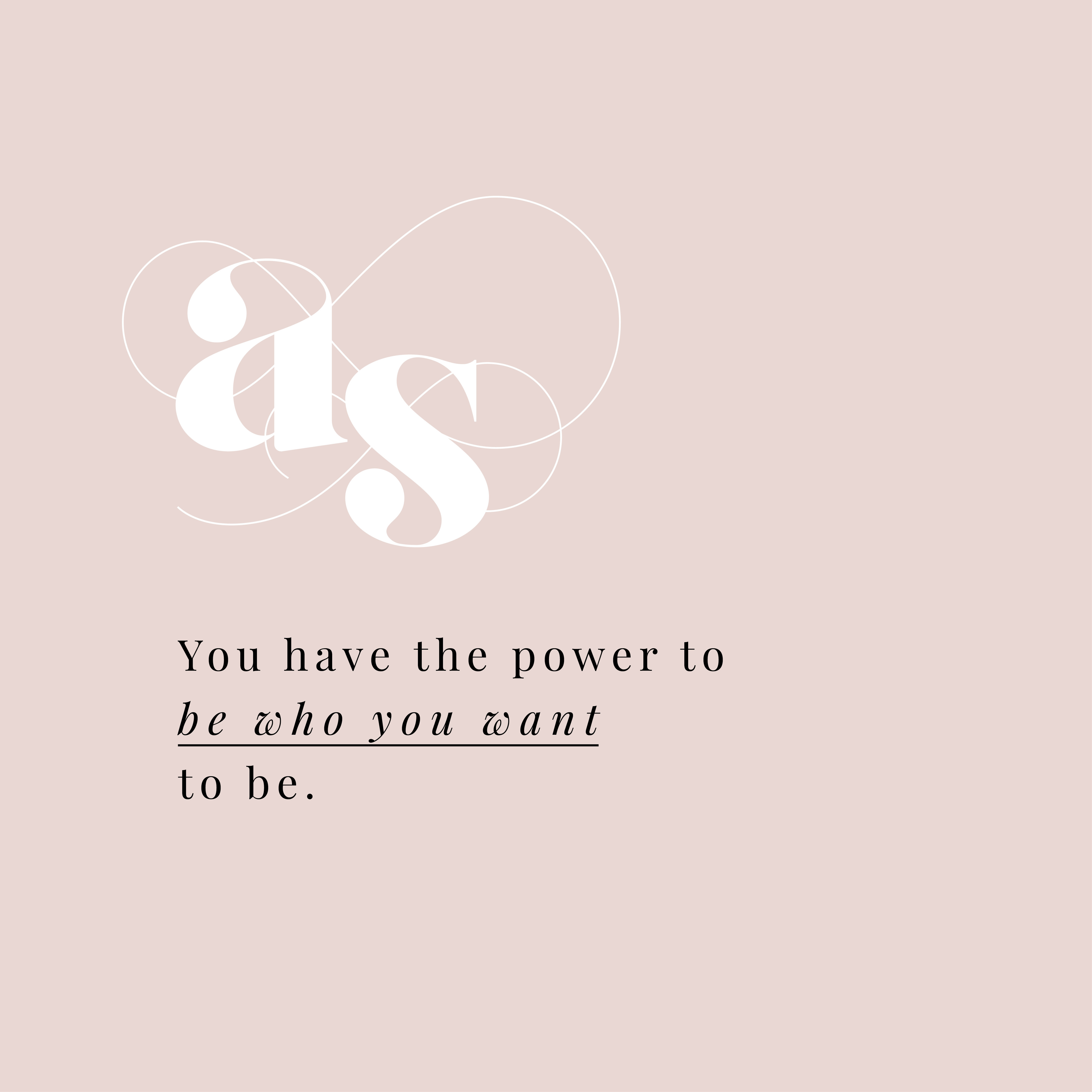 you have the power to be who you want to be